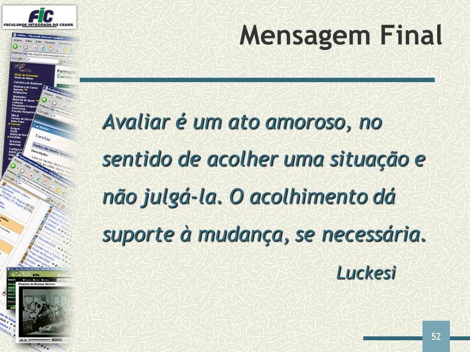 52 Mensagem Final Avaliar é um ato amoroso, no sentido de acolher uma situação e não julgá-la. O acolhimento dá suporte à mudança, se necessária. Luck