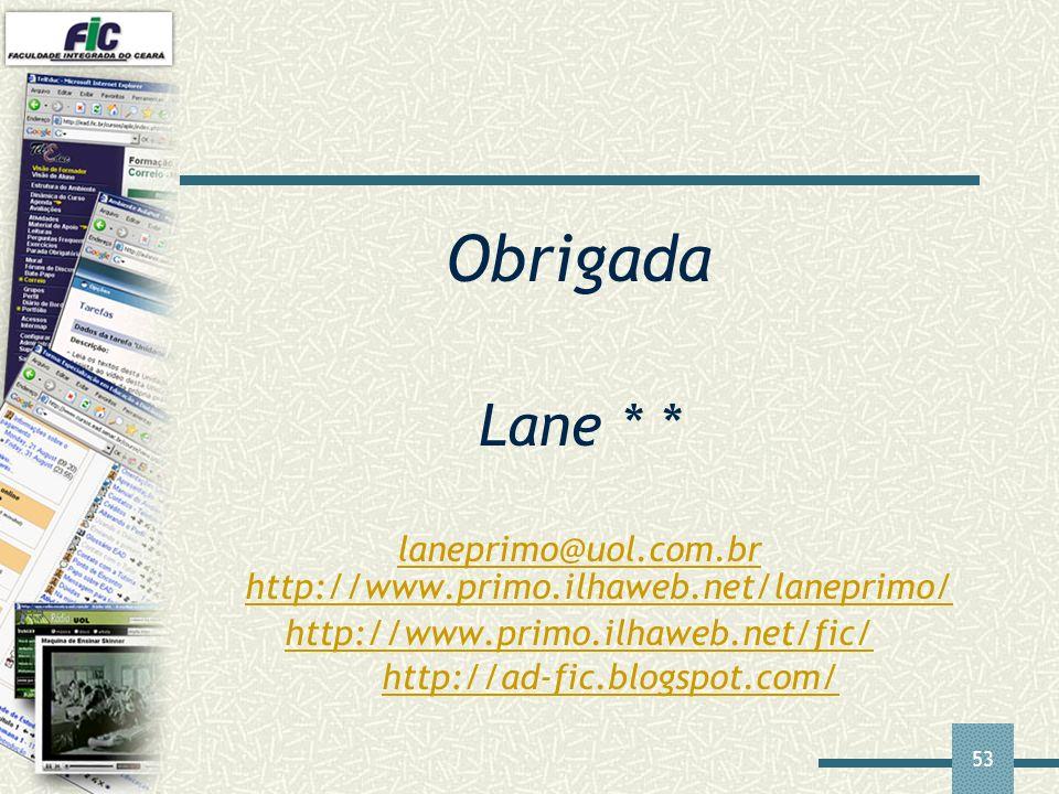 53 Obrigada Lane * * laneprimo@uol.com.br http://www.primo.ilhaweb.net/laneprimo/ http://www.primo.ilhaweb.net/fic/ http://www.primo.ilhaweb.net/fic/