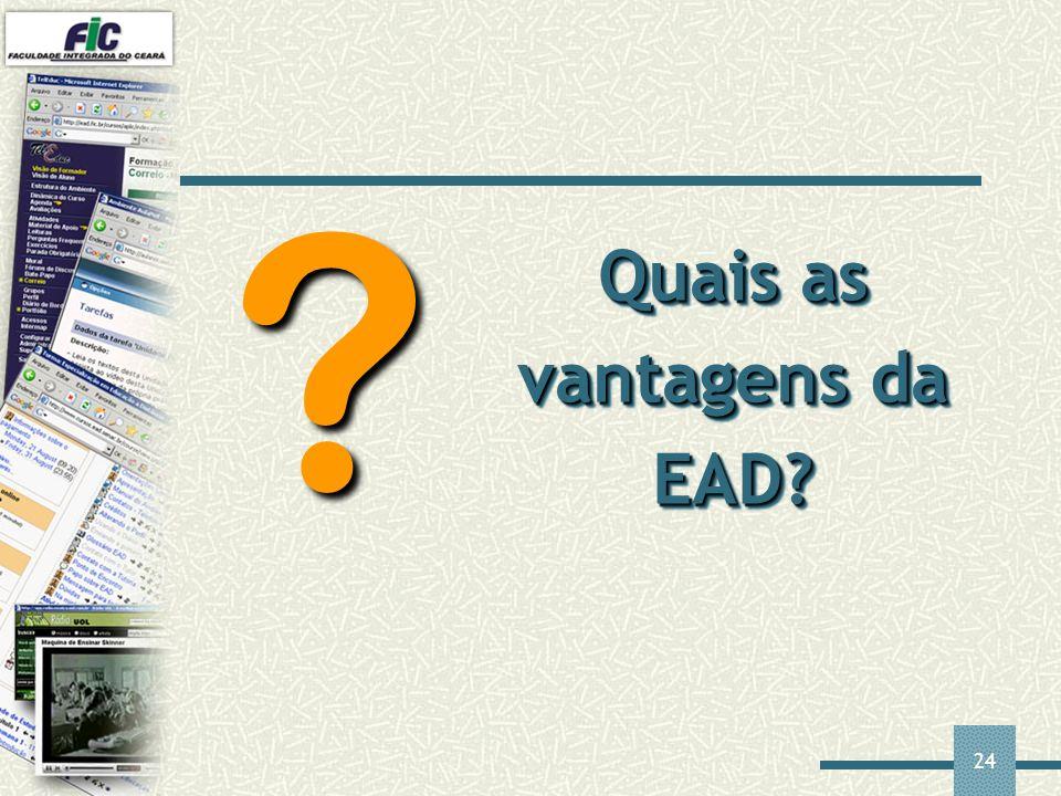 24 Quais as vantagens da EAD? ?