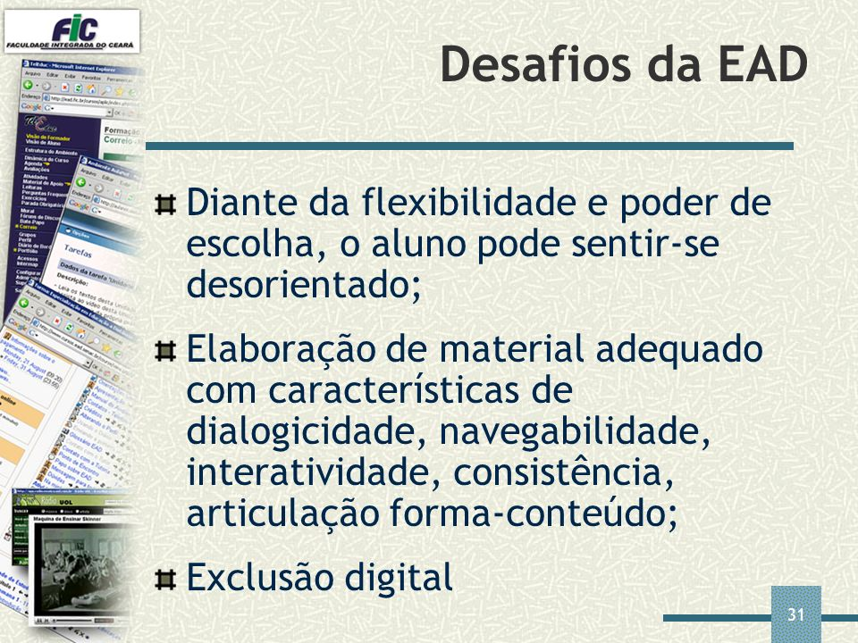 31 Desafios da EAD Diante da flexibilidade e poder de escolha, o aluno pode sentir-se desorientado; Elaboração de material adequado com característica