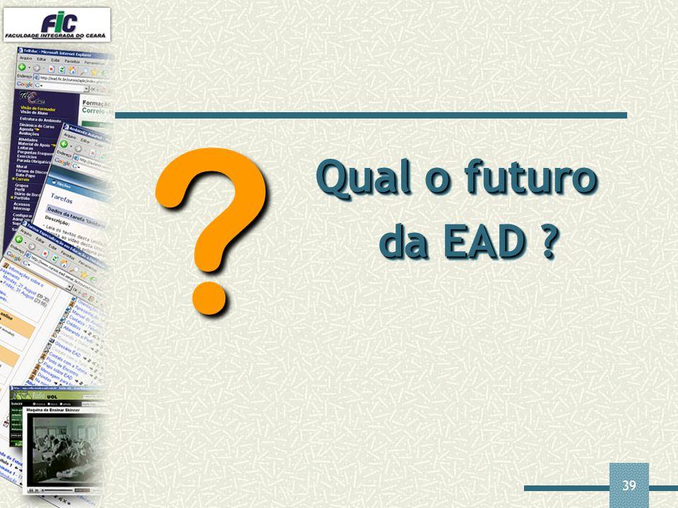 39 Qual o futuro da EAD ? ?