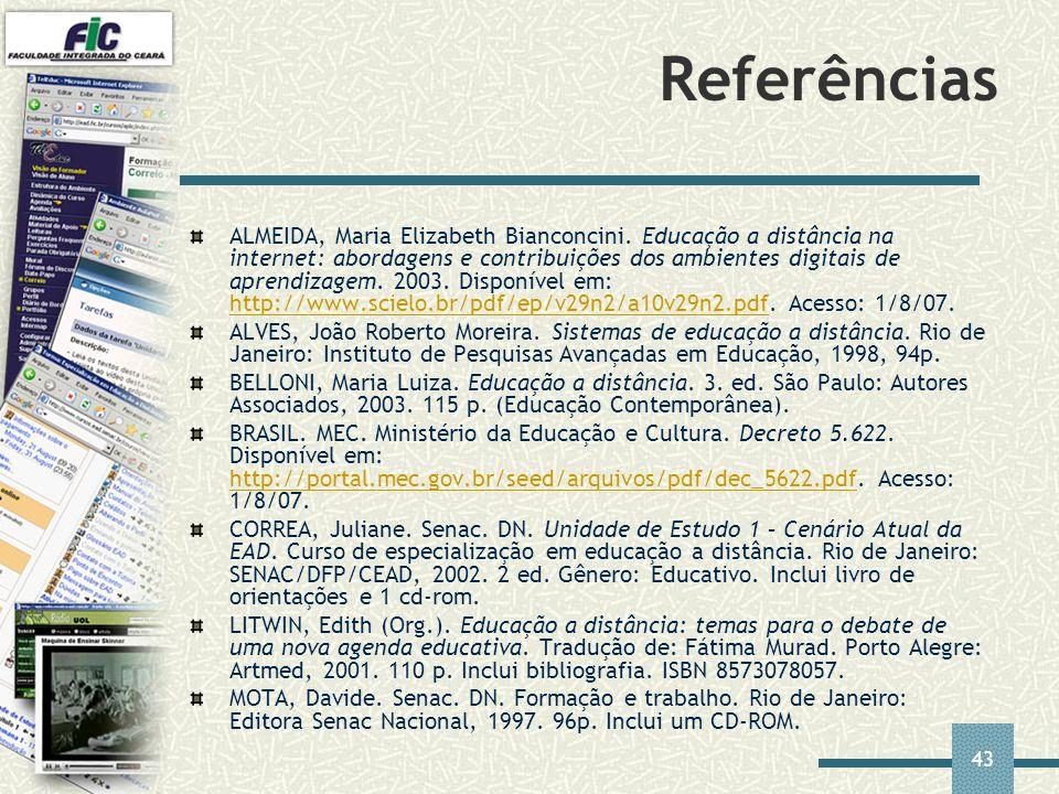 43 Referências ALMEIDA, Maria Elizabeth Bianconcini. Educação a distância na internet: abordagens e contribuições dos ambientes digitais de aprendizag