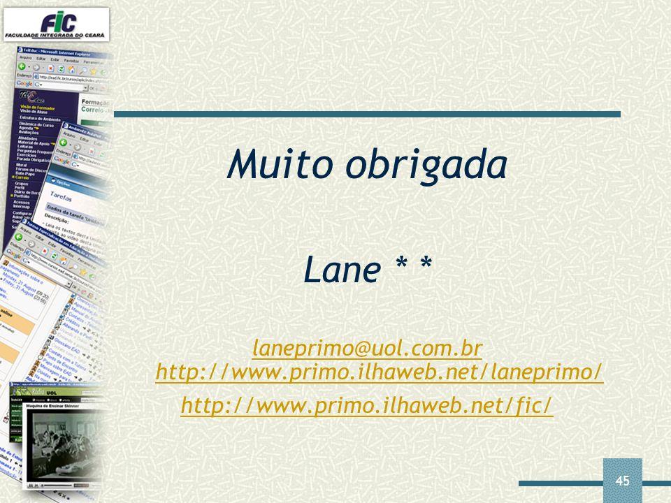 45 Muito obrigada Lane * * laneprimo@uol.com.br http://www.primo.ilhaweb.net/laneprimo/ http://www.primo.ilhaweb.net/fic/