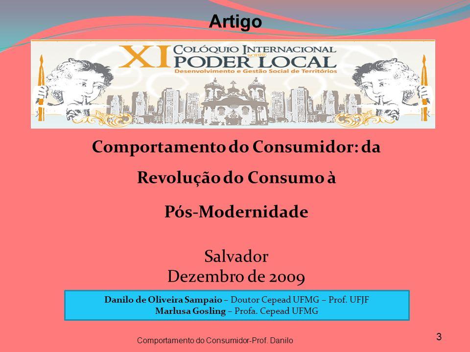 Comportamento do Consumidor: da Revolução do Consumo à Pós-Modernidade Salvador Dezembro de 2009 3 Danilo de Oliveira Sampaio – Doutor Cepead UFMG – P