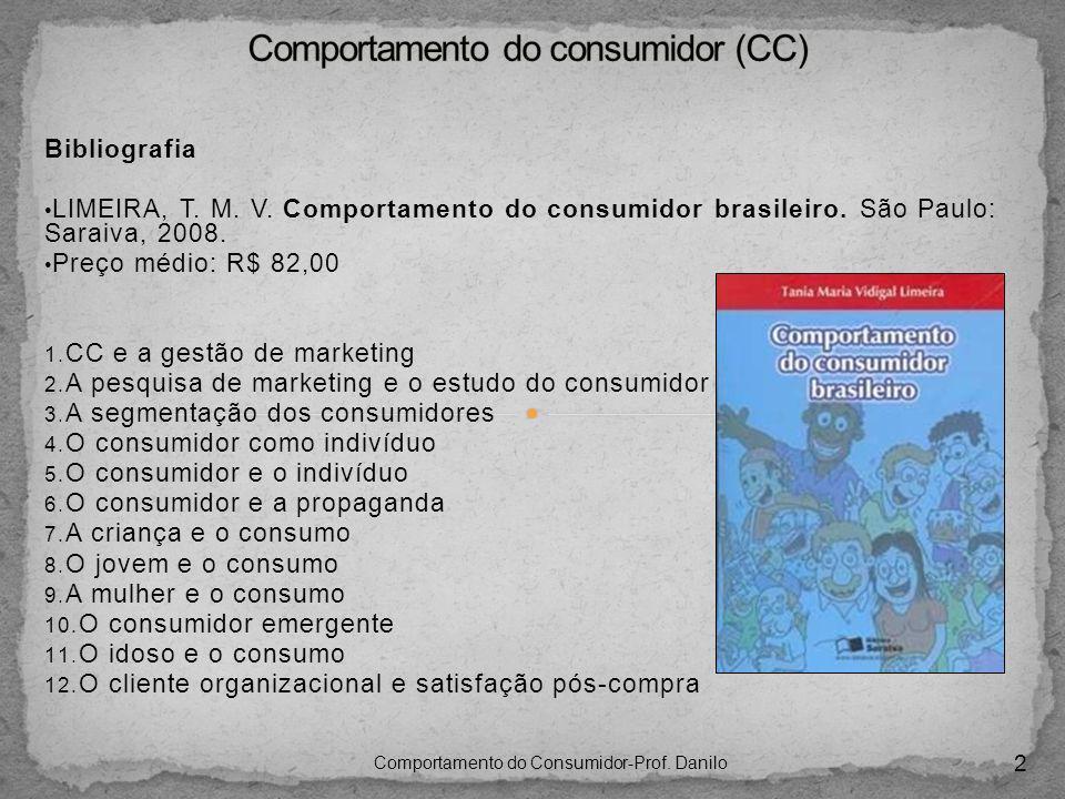 Bibliografia LIMEIRA, T. M. V. Comportamento do consumidor brasileiro. São Paulo: Saraiva, 2008. Preço médio: R$ 82,00 1. CC e a gestão de marketing 2