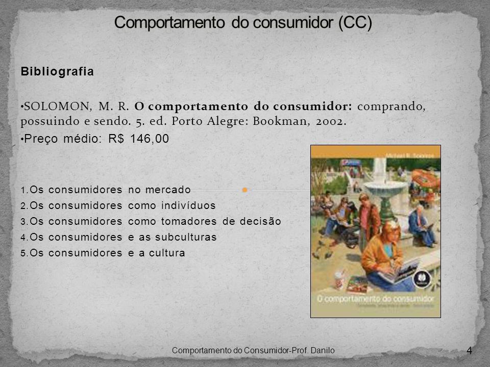 Bibliografia SOLOMON, M. R. O comportamento do consumidor: comprando, possuindo e sendo. 5. ed. Porto Alegre: Bookman, 2002. Preço médio: R$ 146,00 1.