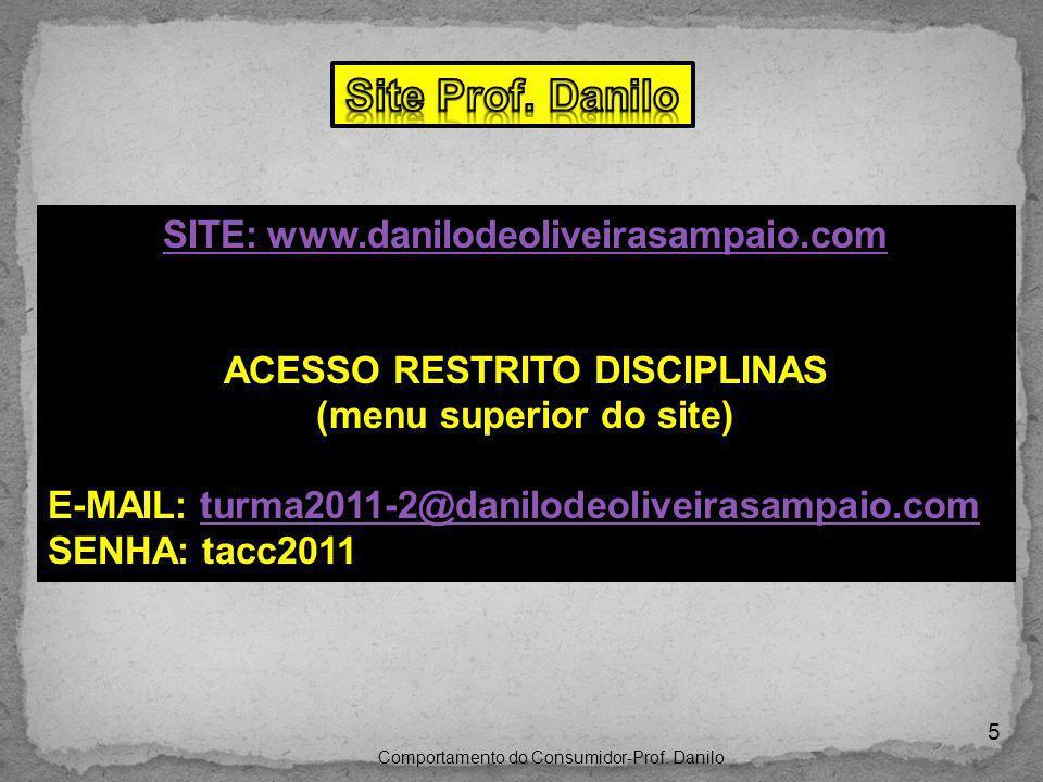 5 SITE:www.danilodeoliveirasampaio.com ACESSO RESTRITO DISCIPLINAS (menu superior do site) E-MAIL: turma2011-2@danilodeoliveirasampaio.comturma2011-2@