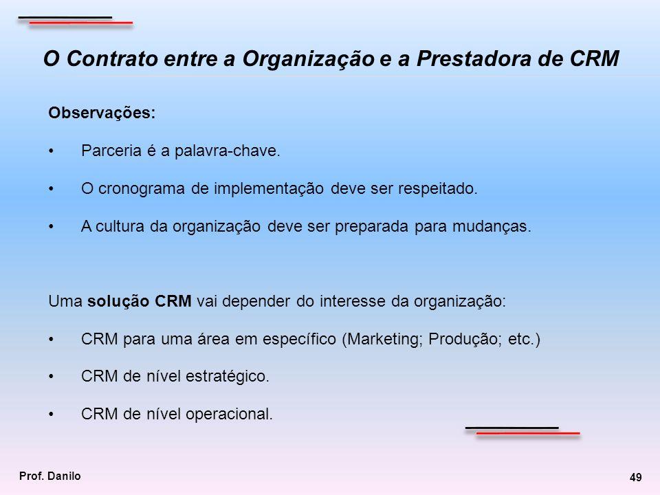 O Contrato entre a Organização e a Prestadora de CRM Observações: Parceria é a palavra-chave. O cronograma de implementação deve ser respeitado. A cul