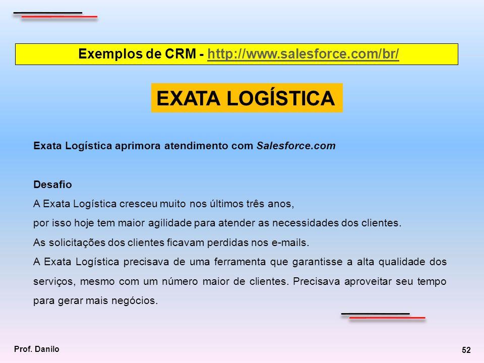 Exemplos de CRM - http://www.salesforce.com/br/http://www.salesforce.com/br/ Exata Logística aprimora atendimento com Salesforce.com Desafio A Exata L