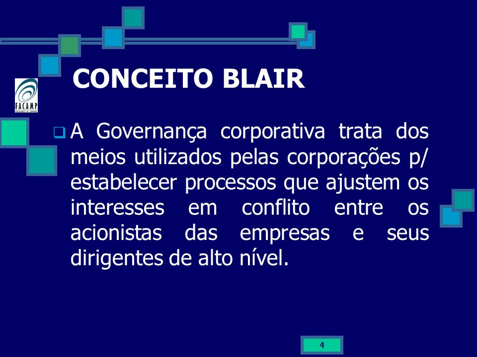 4 CONCEITO BLAIR A Governança corporativa trata dos meios utilizados pelas corporações p/ estabelecer processos que ajustem os interesses em conflito
