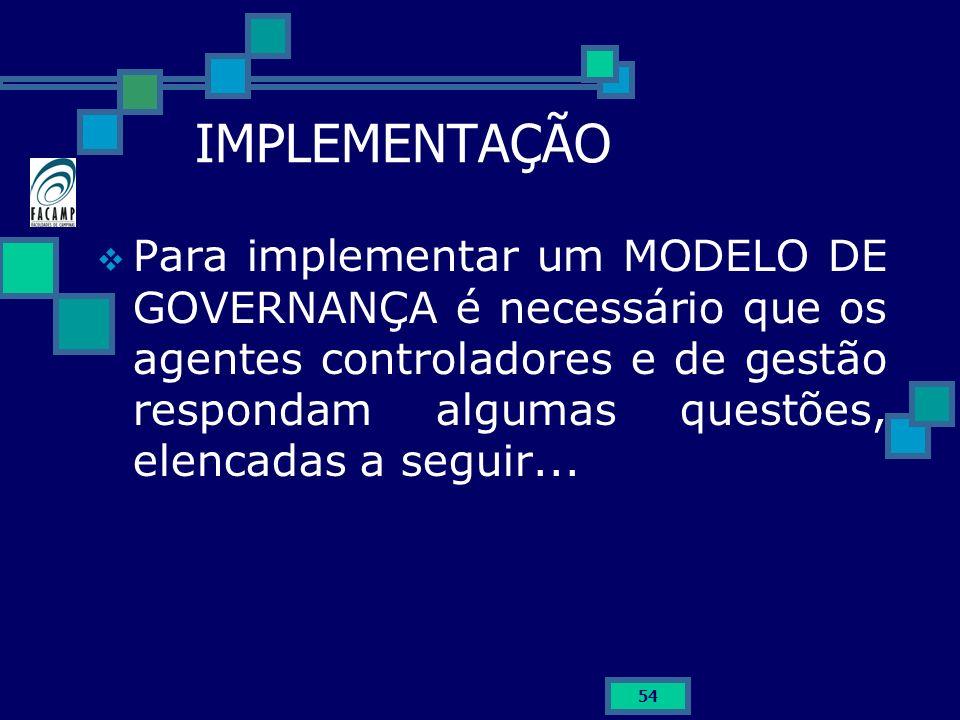 54 IMPLEMENTAÇÃO Para implementar um MODELO DE GOVERNANÇA é necessário que os agentes controladores e de gestão respondam algumas questões, elencadas