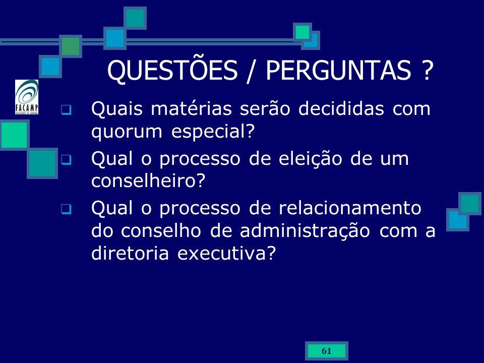 61 QUESTÕES / PERGUNTAS ? Quais matérias serão decididas com quorum especial? Qual o processo de eleição de um conselheiro? Qual o processo de relacio