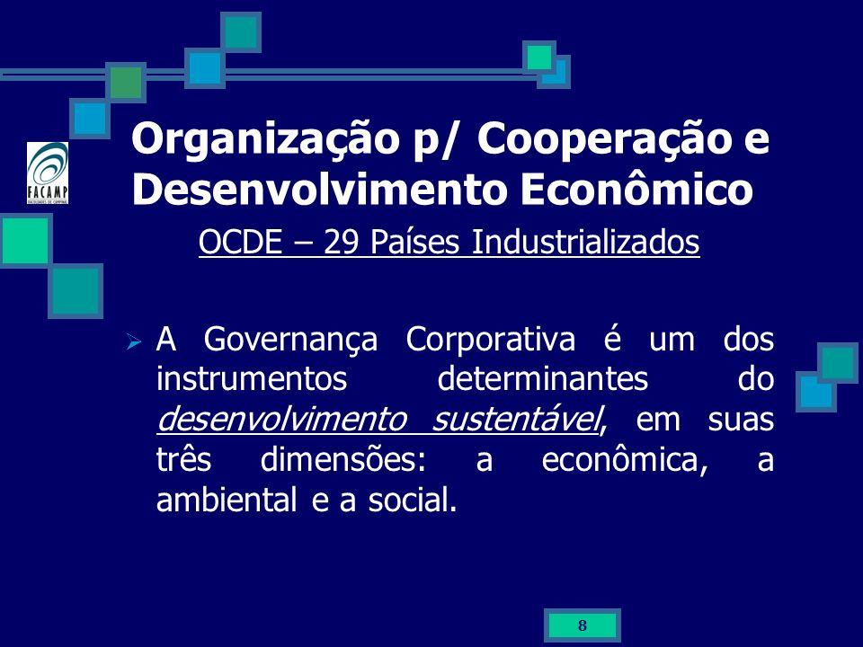 8 Organização p/ Cooperação e Desenvolvimento Econômico OCDE – 29 Países Industrializados A Governança Corporativa é um dos instrumentos determinantes