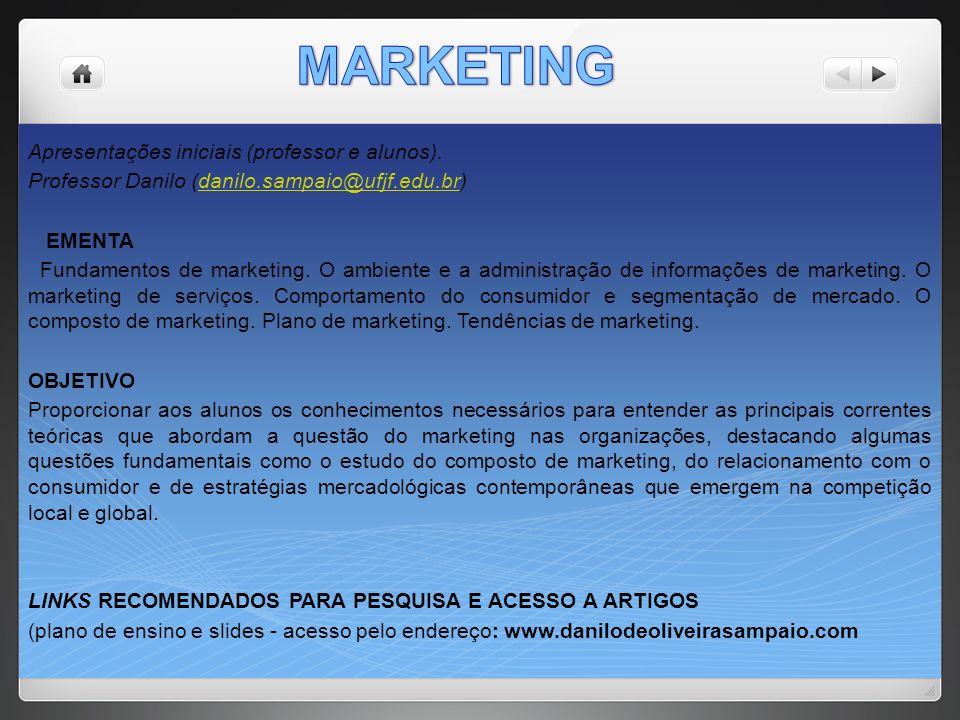 Apresentações iniciais (professor e alunos). Professor Danilo (danilo.sampaio@ufjf.edu.br)danilo.sampaio@ufjf.edu.br EMENTA Fundamentos de marketing.