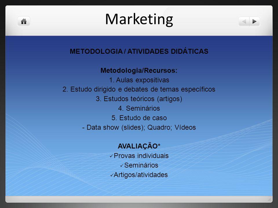 Marketing METODOLOGIA / ATIVIDADES DIDÁTICAS Metodologia/Recursos: 1. Aulas expositivas 2. Estudo dirigido e debates de temas específicos 3. Estudos t