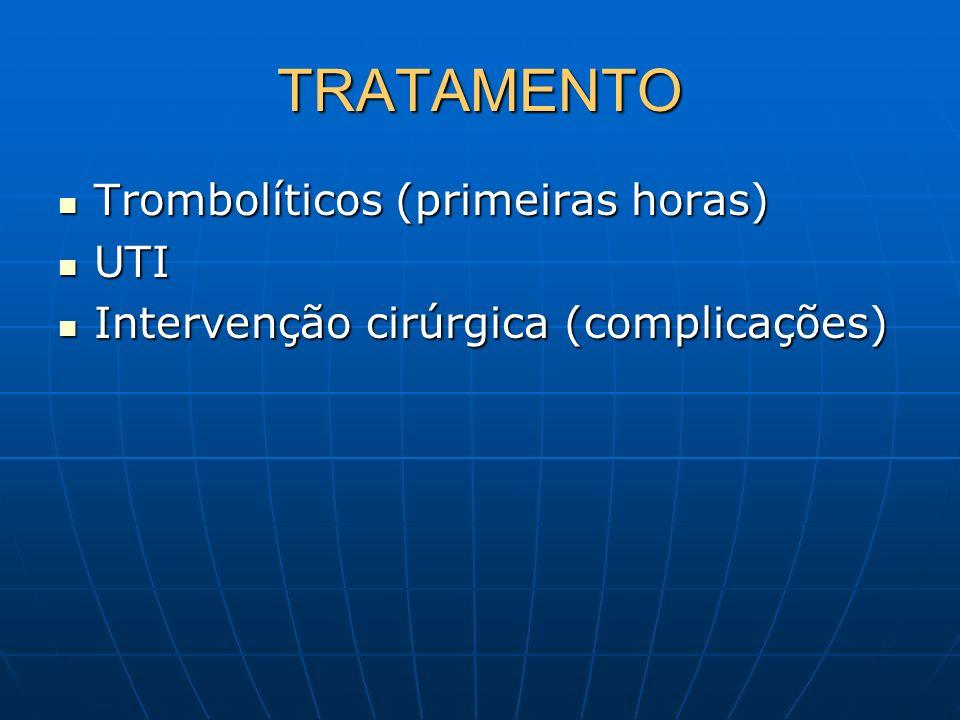TRATAMENTO Trombolíticos (primeiras horas) Trombolíticos (primeiras horas) UTI UTI Intervenção cirúrgica (complicações) Intervenção cirúrgica (complic