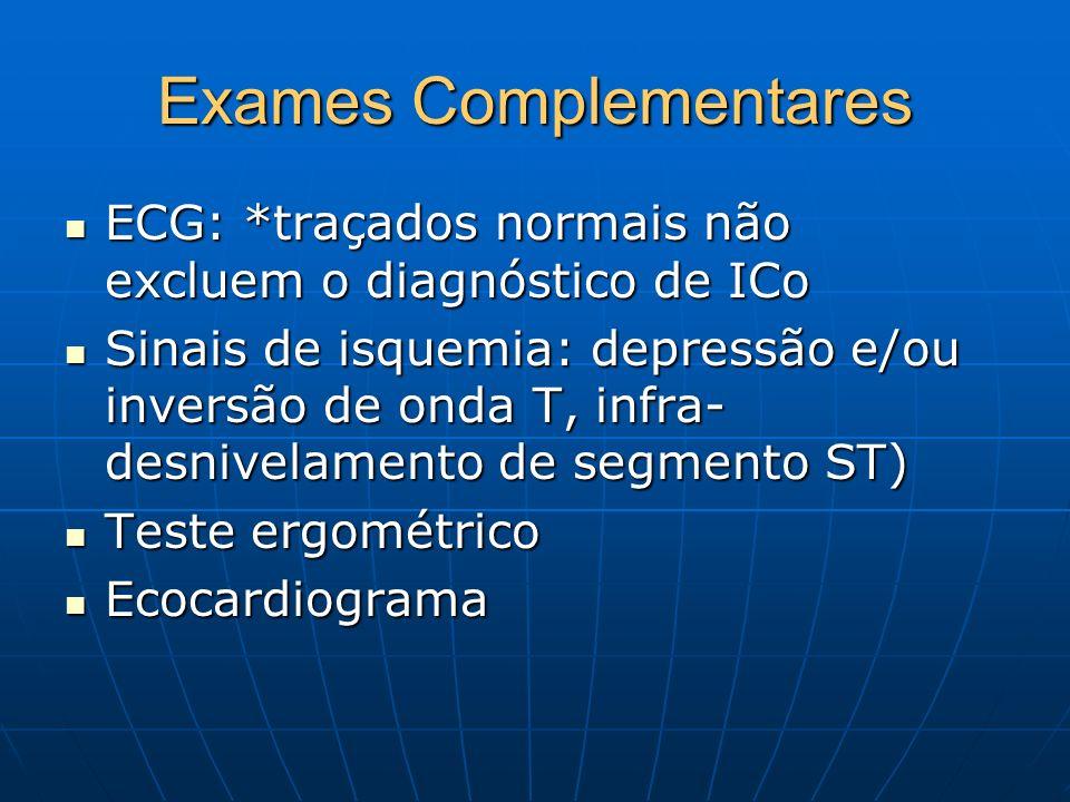 Exames Complementares ECG: *traçados normais não excluem o diagnóstico de ICo ECG: *traçados normais não excluem o diagnóstico de ICo Sinais de isquem