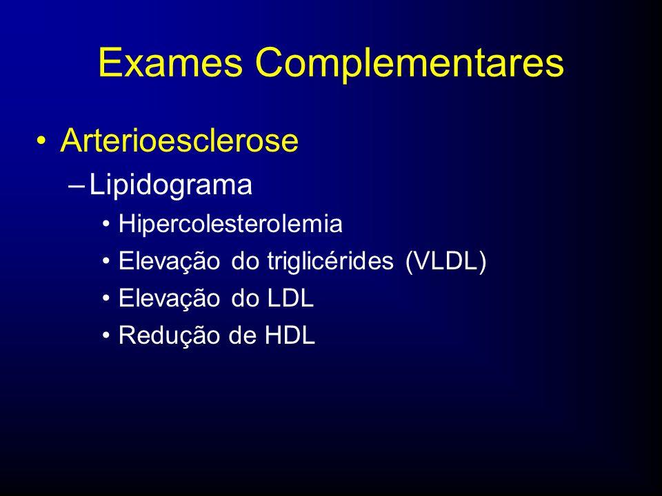Exames Complementares Arterioesclerose –Lipidograma Hipercolesterolemia Elevação do triglicérides (VLDL) Elevação do LDL Redução de HDL
