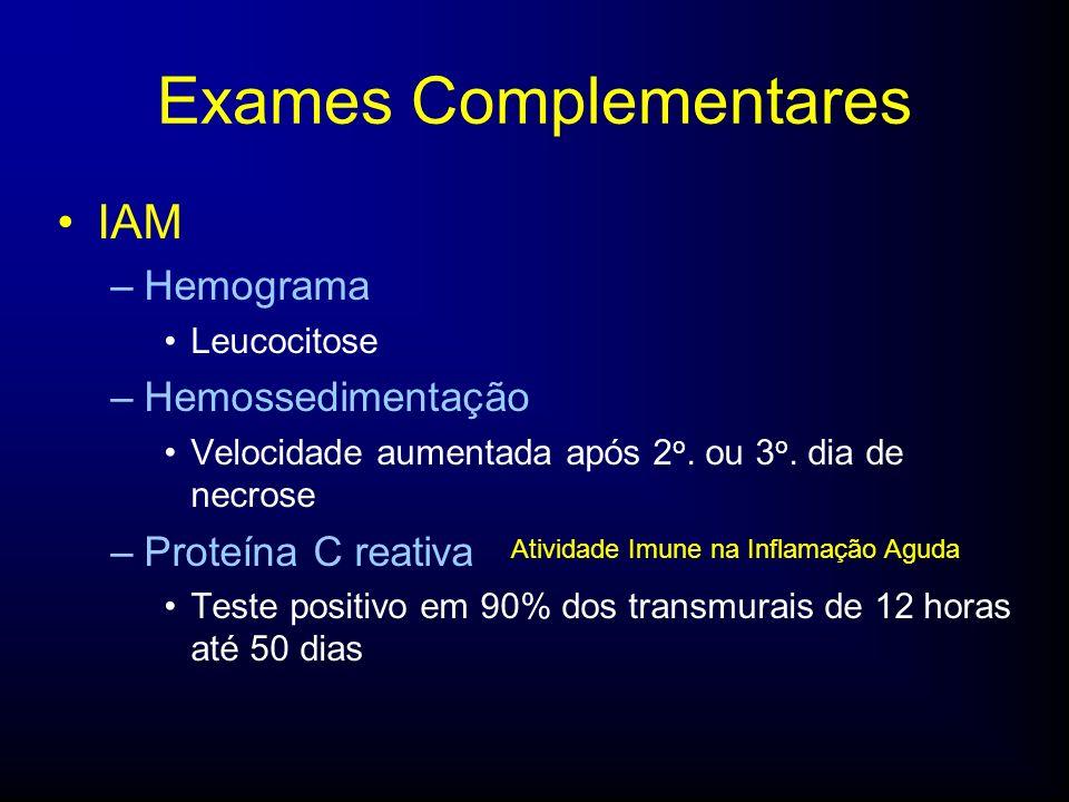 IAM –Hemograma Leucocitose –Hemossedimentação Velocidade aumentada após 2 o.