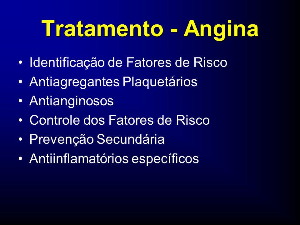 Tratamento - Angina Identificação de Fatores de Risco Antiagregantes Plaquetários Antianginosos Controle dos Fatores de Risco Prevenção Secundária Antiinflamatórios específicos