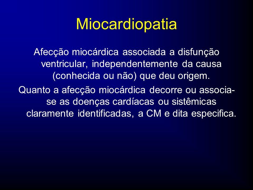 Afecção miocárdica associada a disfunção ventricular, independentemente da causa (conhecida ou não) que deu origem.
