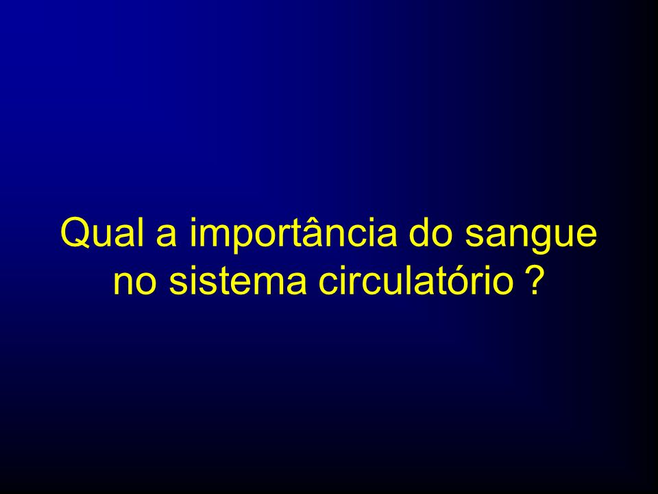 Qual a importância do sangue no sistema circulatório ?