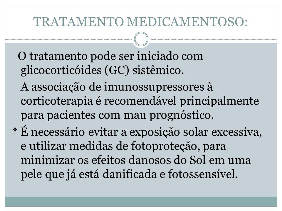 TRATAMENTO MEDICAMENTOSO: O tratamento pode ser iniciado com glicocorticóides (GC) sistêmico. A associação de imunossupressores à corticoterapia é rec
