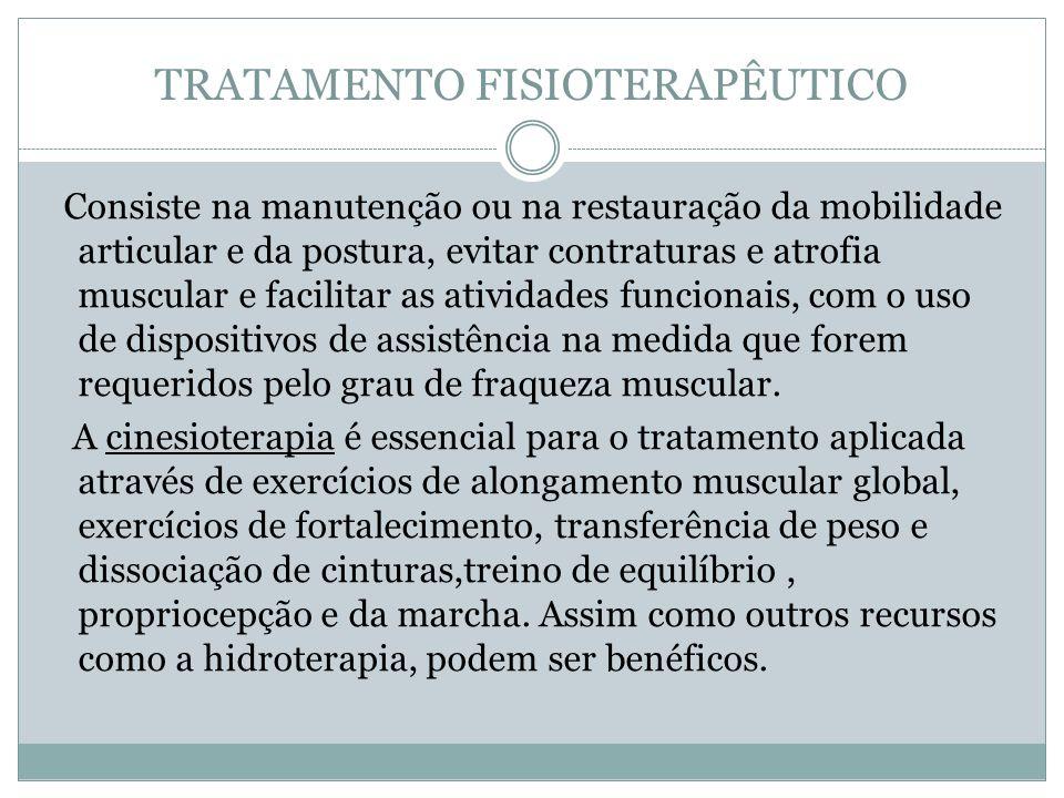 TRATAMENTO FISIOTERAPÊUTICO Consiste na manutenção ou na restauração da mobilidade articular e da postura, evitar contraturas e atrofia muscular e fac