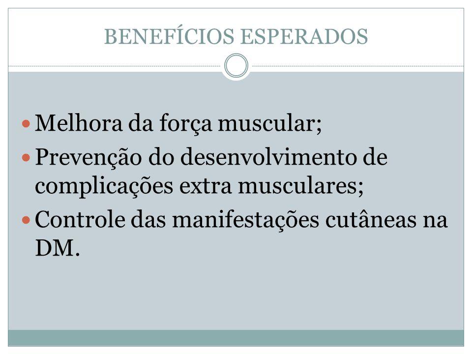 BENEFÍCIOS ESPERADOS Melhora da força muscular; Prevenção do desenvolvimento de complicações extra musculares; Controle das manifestações cutâneas na