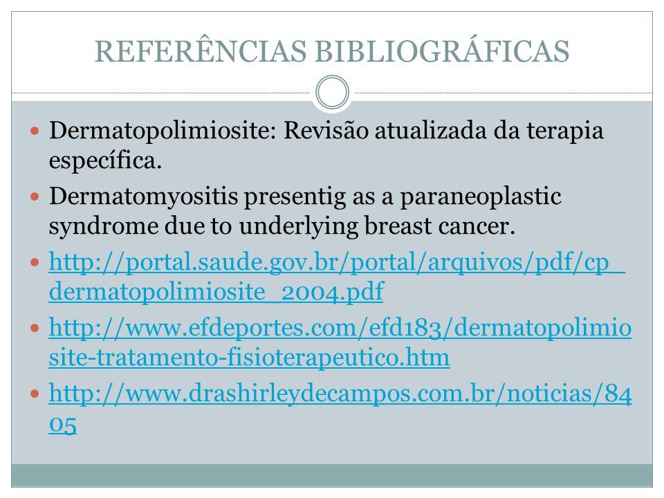 REFERÊNCIAS BIBLIOGRÁFICAS Dermatopolimiosite: Revisão atualizada da terapia específica. Dermatomyositis presentig as a paraneoplastic syndrome due to