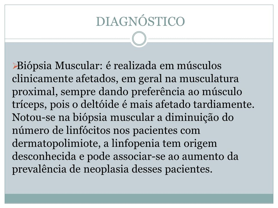 DIAGNÓSTICO Biópsia Muscular: é realizada em músculos clinicamente afetados, em geral na musculatura proximal, sempre dando preferência ao músculo trí