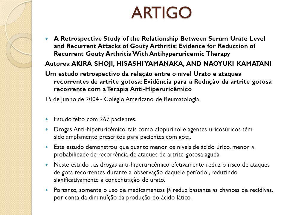 ARTIGO A Retrospective Study of the Relationship Between Serum Urate Level and Recurrent Attacks of Gouty Arthritis: Evidence for Reduction of Recurre