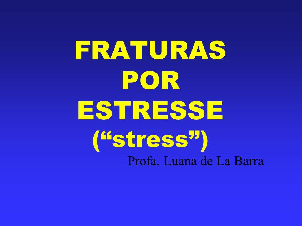 FRATURAS POR ESTRESSE (stress) Profa. Luana de La Barra