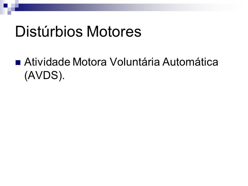 Distúrbios Motores Atividade Motora Voluntária Automática (AVDS).