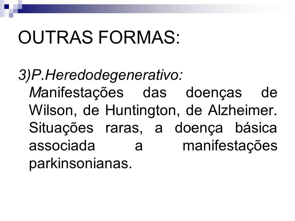 OUTRAS FORMAS: 3)P.Heredodegenerativo: Manifestações das doenças de Wilson, de Huntington, de Alzheimer.