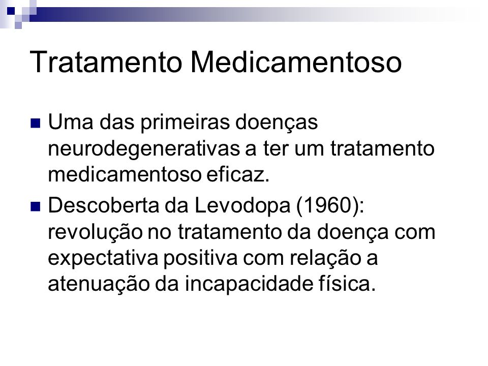 Tratamento Medicamentoso Uma das primeiras doenças neurodegenerativas a ter um tratamento medicamentoso eficaz.