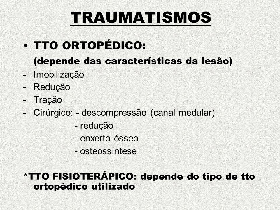 TRAUMATISMOS TTO ORTOPÉDICO: (depende das características da lesão) -Imobilização -Redução -Tração -Cirúrgico: - descompressão (canal medular) - reduç