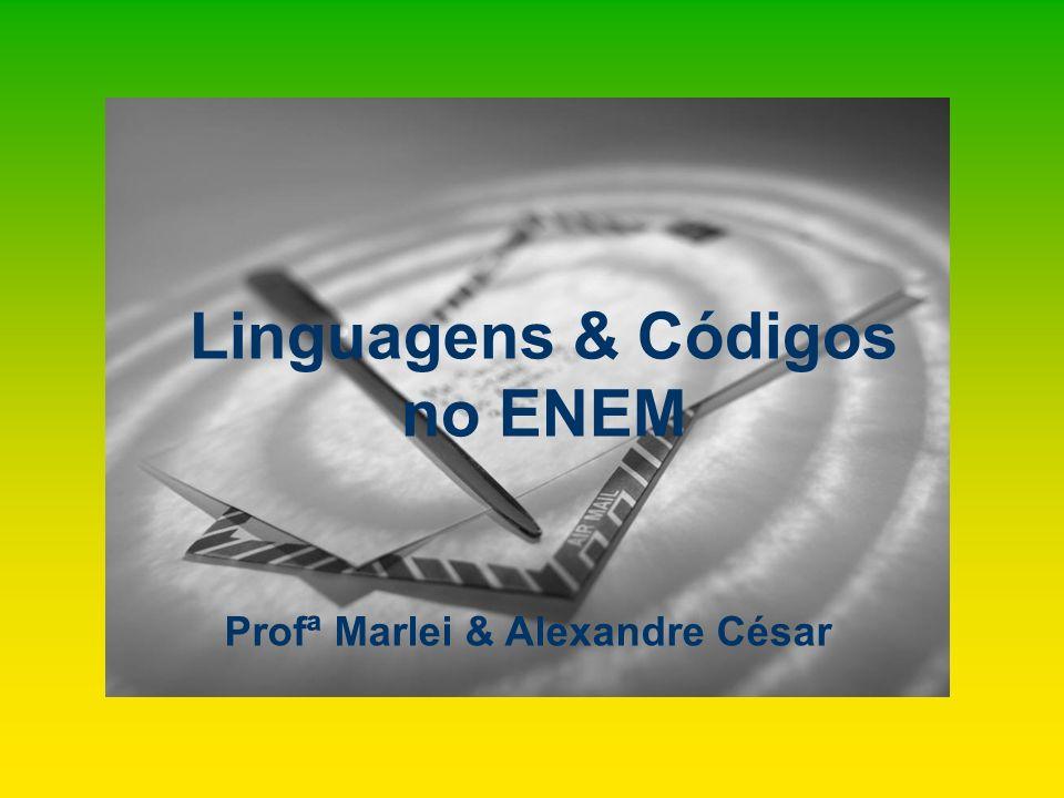 Linguagens & Códigos no ENEM Profª Marlei & Alexandre César