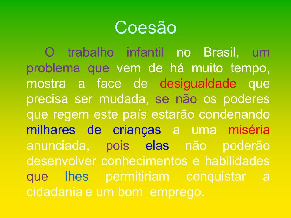 Coesão O trabalho infantil no Brasil, um problema que vem de há muito tempo, mostra a face de desigualdade que precisa ser mudada, se não os poderes q