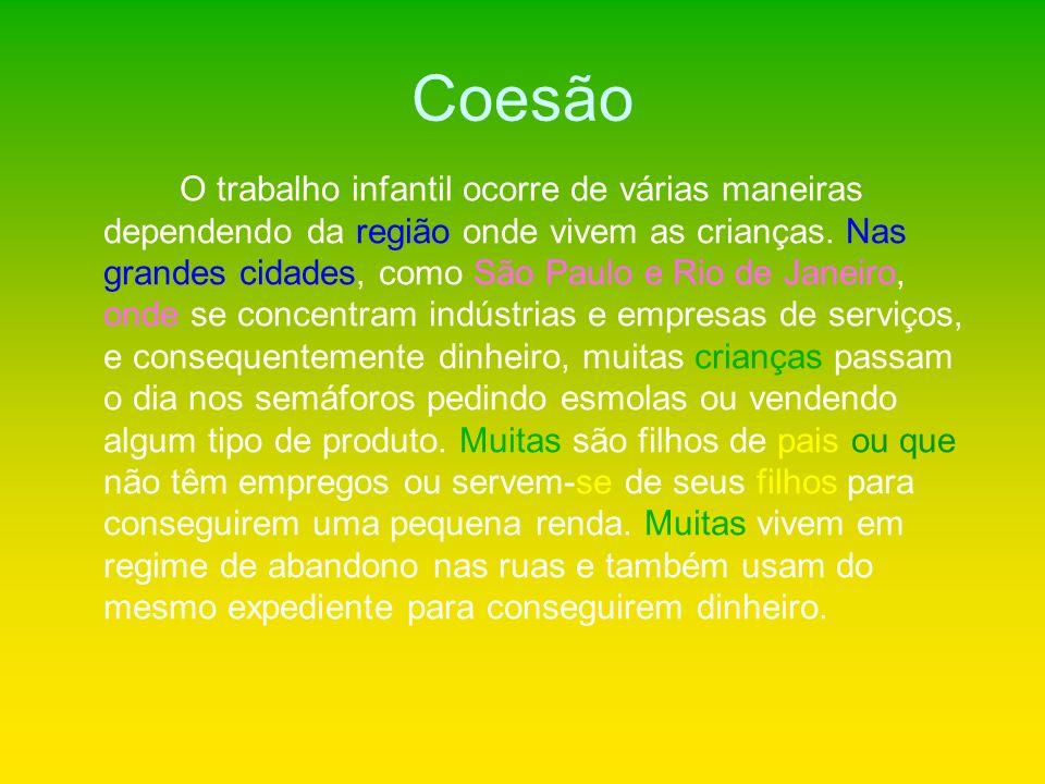 Coesão O trabalho infantil ocorre de várias maneiras dependendo da região onde vivem as crianças. Nas grandes cidades, como São Paulo e Rio de Janeiro