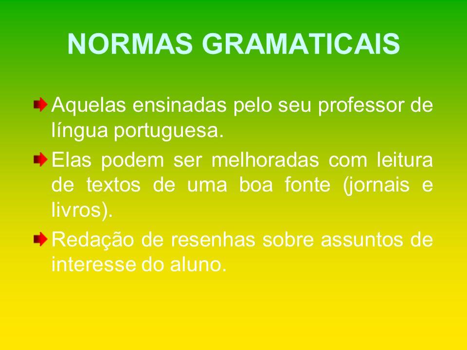 NORMAS GRAMATICAIS Aquelas ensinadas pelo seu professor de língua portuguesa. Elas podem ser melhoradas com leitura de textos de uma boa fonte (jornai