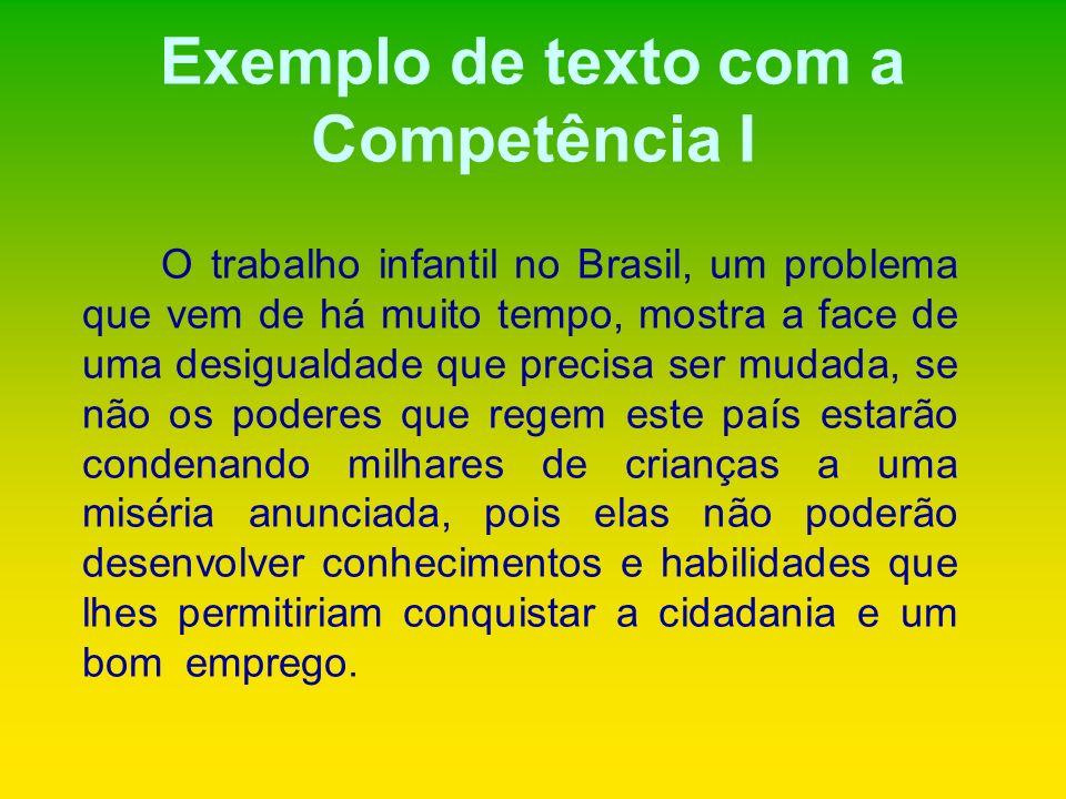 Exemplo de texto com a Competência I O trabalho infantil no Brasil, um problema que vem de há muito tempo, mostra a face de uma desigualdade que preci