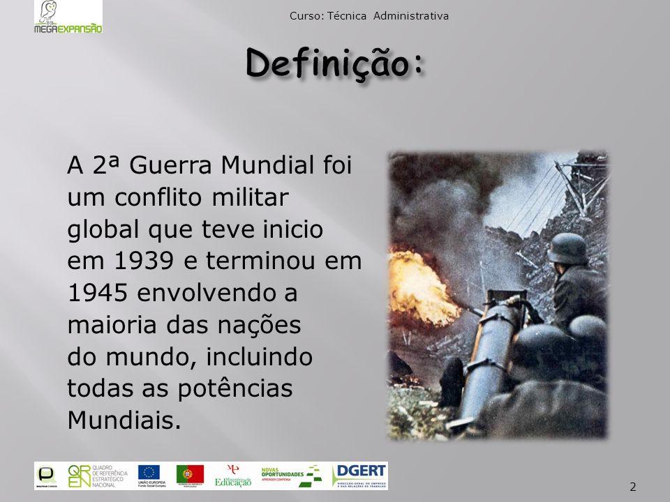 A 2ª Guerra Mundial foi um conflito militar global que teve inicio em 1939 e terminou em 1945 envolvendo a maioria das nações do mundo, incluindo todas as potências Mundiais.