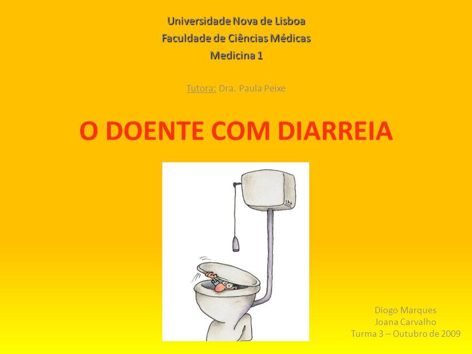 O DOENTE COM DIARREIA Diogo Marques Joana Carvalho Turma 3 – Outubro de 2009 Universidade Nova de Lisboa Faculdade de Ciências Médicas Medicina 1 Tuto