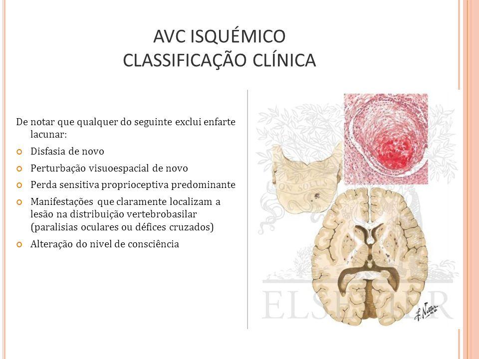 AVC ISQUÉMICO CLASSIFICAÇÃO CLÍNICA De notar que qualquer do seguinte exclui enfarte lacunar: Disfasia de novo Perturbação visuoespacial de novo Perda
