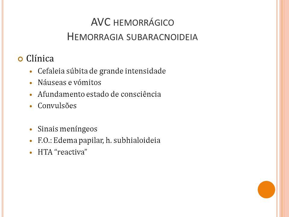 AVC HEMORRÁGICO H EMORRAGIA SUBARACNOIDEIA Clínica Cefaleia súbita de grande intensidade Náuseas e vómitos Afundamento estado de consciência Convulsõe