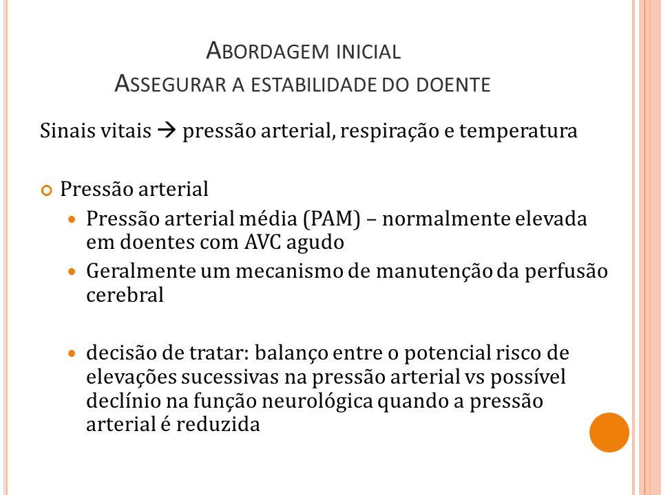 A BORDAGEM INICIAL A SSEGURAR A ESTABILIDADE DO DOENTE Sinais vitais pressão arterial, respiração e temperatura Pressão arterial Pressão arterial médi