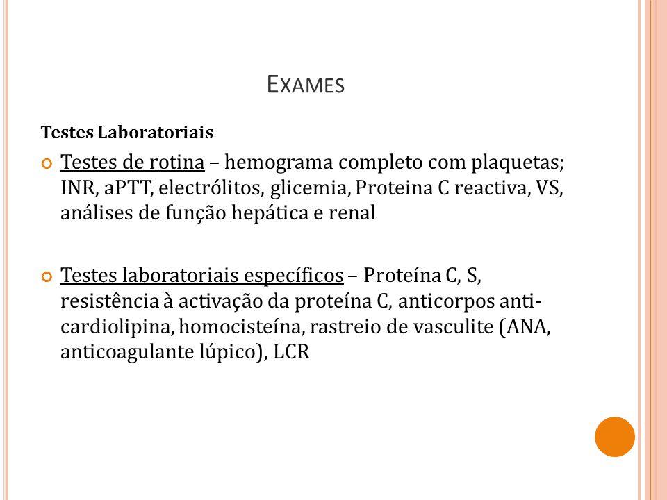 E XAMES Testes Laboratoriais Testes de rotina – hemograma completo com plaquetas; INR, aPTT, electrólitos, glicemia, Proteina C reactiva, VS, análises