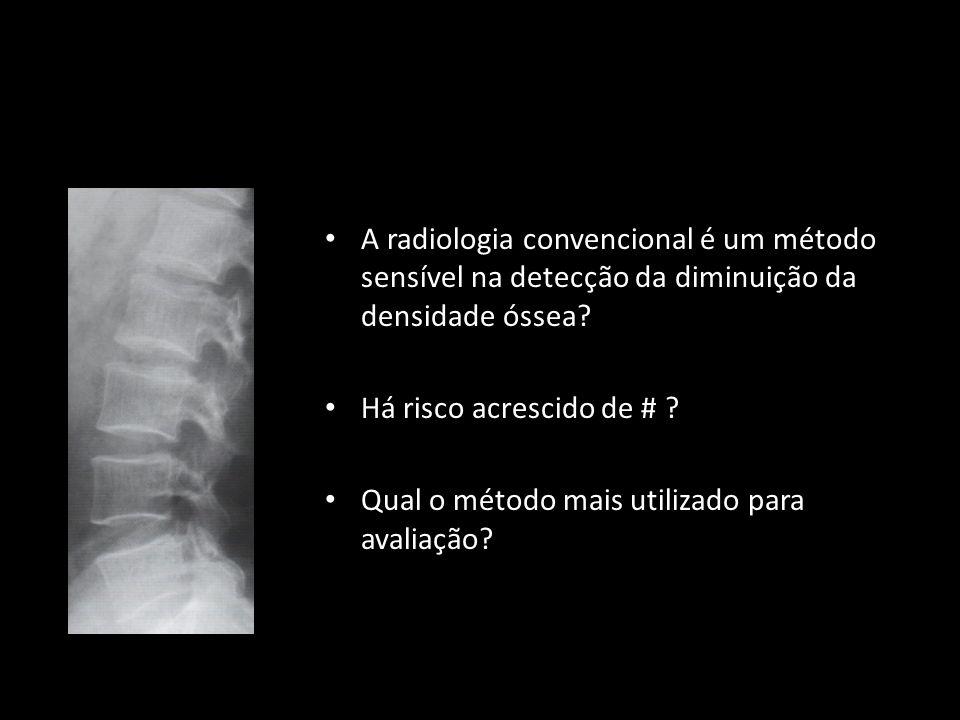 A radiologia convencional é um método sensível na detecção da diminuição da densidade óssea? Há risco acrescido de # ? Qual o método mais utilizado pa