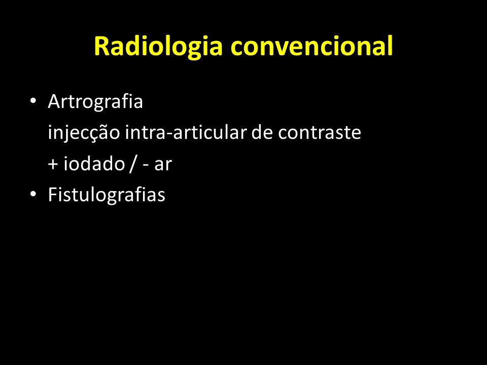 Radiologia convencional Artrografia injecção intra-articular de contraste + iodado / - ar Fistulografias
